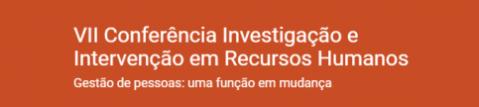 VII Conferência Investigação e Intervenção em Recursos Humanos