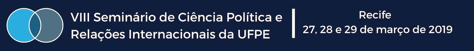 VIII Seminário de Ciência Política e Relações Internacionais da UFPE